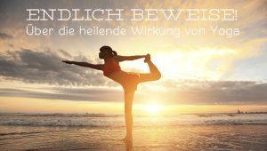 Endlich Beweise: Die Wissenschaft über Yoga Bluthochdruck, Rückenschmerzen, Chemotherapie und Diabetes: Yoga heilt! Eine Zusammenfassung der wichtigsten Studien.